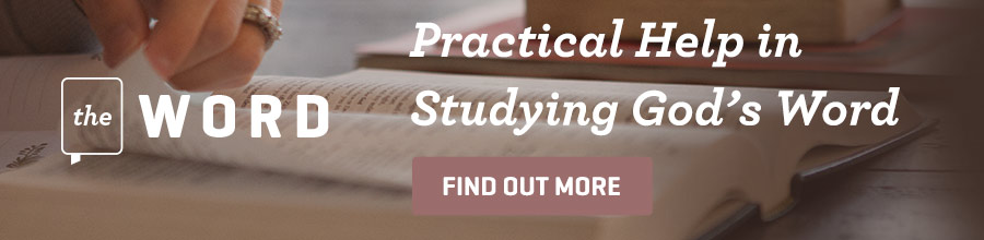 The Word: Practical Help in Studying God's Word. Find out more